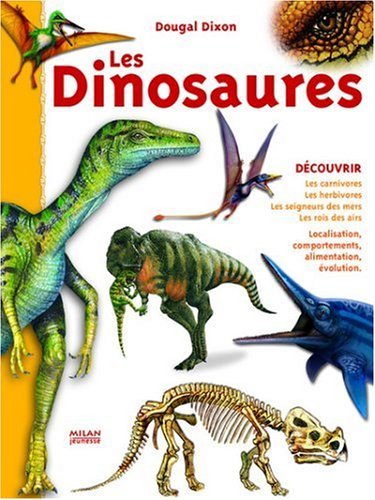 Les Dinosaures : Les carnivores, les herbivores, les seigneurs des mers, les rois des airs