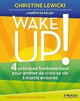 Wake up !: 4 principes fondamentaux pour arr�ter de vivre sa vie � moiti� endormi