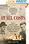 At All Costs: How a Crippled Ship and...