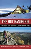 img - for The Hut Handbook: A Guide to Planning and Enjoying a Backcountry Hut Trip book / textbook / text book