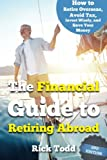 The Financial Guide to Retiring Abroad: How to live overseas and avoid tax, invest wisely, and save your money