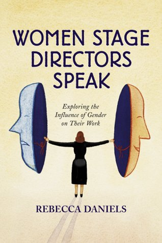 Women Stage Directors Speak: Exploring the Influence of Gender on Their Work, Rebecca Daniels