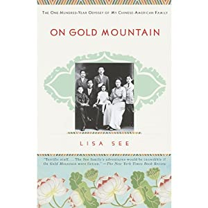 On Gold Mountain: The One-Hundred-Year Odyssey of My Chinese-American Family | [Lisa See]