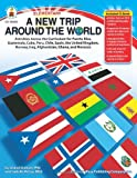 A New Trip Around the World, Grades K - 5: Activities Across the Curriculum for Cuba, the United Kingdom, Afghanistan, Chile, Iraq, Puerto Rico, Ghana, Morocco, Norway, Guatemala, Spain, and Peru