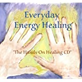 Everyday Energy Healing: The Hands-On Healing CD