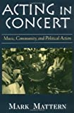 Acting in Concert: Music, Community, and Political Action