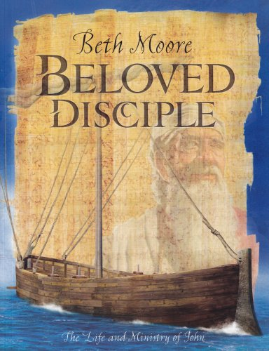 Beloved Disciple: The Life and Ministry of John, Beth Moore
