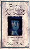 Trading Your Worry for Wonder: A Woman's Guide to Overcoming Anxiety (0805461922) by Fuller, Cheri