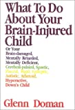 What to Do About Your Brain Injured Child, 30th Anniversary Edition (Gentle Revolution (Gentle Revolution Press))