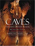 Caves: Exploring Hidden Realms (0792279042) by Michael Ray Taylor