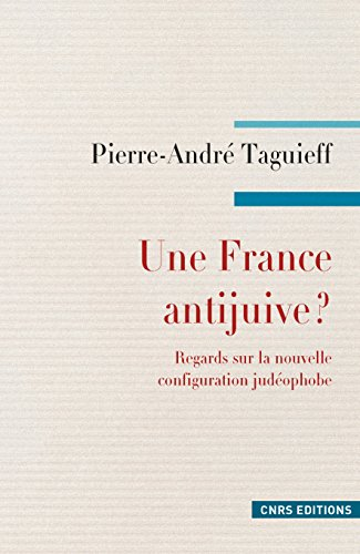 Une France antijuive ?: Regard sur la nouvelle configuration judéophobe