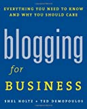Blogging for Business: Everything You Need to Know and Why You Should Care (1419536451) by Shel Holtz