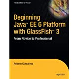 Beginning Java EE 6 Platform with GlassFish 3: From Novice to Professional (Expert's Voice in Java Technology)by Antonio Goncalves