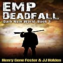 EMP Deadfall: Dark New World, Book 3 Audiobook by J.J. Holden, Henry Gene Foster Narrated by Kevin Pierce
