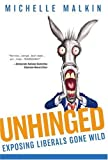 img - for Unhinged: Exposing Liberals Gone Wild by Malkin, Michelle(October 1, 2005) Hardcover book / textbook / text book