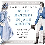 What Matters in Jane Austen: Twenty Crucial Puzzles Solved | John Mullan