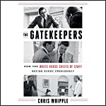 The Gatekeepers: How the White House Chiefs of Staff Define Every Presidency | Chris Whipple
