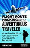 Flight Route Hacking for Adventurous Travelers: More Destinations for Less Money, no Airpoints Required