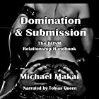 Domination & Submission: The BDSM Relationship Handbook Hörbuch von Michael Makai Gesprochen von: Tobias Ezra Queen