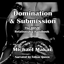 Domination & Submission: The BDSM Relationship Handbook Audiobook by Michael Makai Narrated by Tobias Ezra Queen
