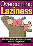 Overcoming Laziness: Discover How to Overcome Laziness and Get Things Done!