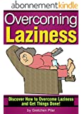 Overcoming Laziness: Discover How to Overcome Laziness and Get Things Done! (English Edition)