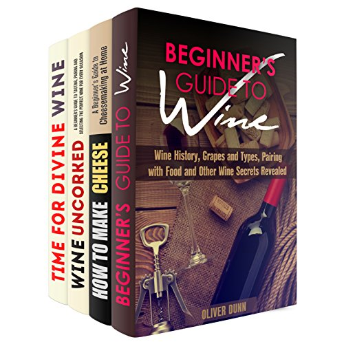 Wine and Cheese Box Set (4 in 1): Wine Tasting, Pairing, and Serving Guide Plus Secrets of Making Perfect Cheese at Home (Etiquette Parties) by Oliver Dunn, Jeremy West, Samantha Stewart, Olivia Henson