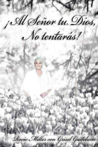 ¡Al Señor tu Dios, No Tentarás! (Spanish Edition)