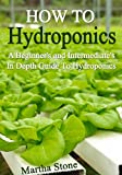 How To Hydroponics: A Beginners and Intermediates In Depth Guide To Hydroponics