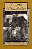 img - for Vilimani: Labor Migration and Rural Change in Early Colonial Tanzania (Social History of Africa) book / textbook / text book
