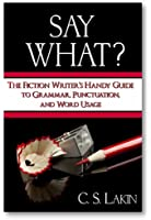 Say What? The Fiction Writer's Handy Guide to Grammar, Punctuation, and Word Usage (The Writer's Toolbox Series) (English Edition)