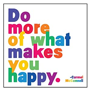 quotable magnet do more of what makes you happy carmel mcconnell refrigerator. Black Bedroom Furniture Sets. Home Design Ideas