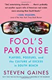 Fool's Paradise: Players, Poseurs, and the Culture of Excess in South Beach (0307346285) by Gaines, Steven