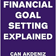 Financial Goal Setting Explained (       UNABRIDGED) by Can Akdeniz Narrated by Andrea Erickson