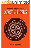 Non-Dual Perspectives on Quantum Physics: Layman's Guide To The Yoga of Knowledge (Nondual Perspectives Book 1) (English Edition)