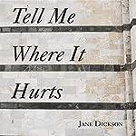 Tell Me Where It Hurts | Jane Dickson