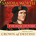 Crown of Destiny: The Rose of York, Book 2 Audiobook by Sandra Worth Narrated by Robin Sachs