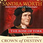 Crown of Destiny: The Rose of York, Book 2 (       UNABRIDGED) by Sandra Worth Narrated by Robin Sachs