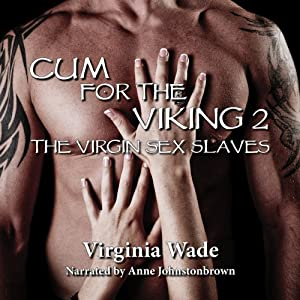 Cum for the Viking 2: The Virgin Sex Slaves | [Virginia Wade]