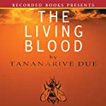 The Living Blood (       UNABRIDGED) by Tananarive Due Narrated by Peter Francis James