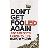 Don't Get Fooled Again: The Sceptic's Guide to Lifeby Richard Wilson