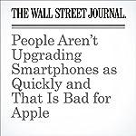 People Aren't Upgrading Smartphones as Quickly and That Is Bad for Apple | Kristen Scholer