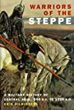 img - for Warriors Of The Steppe: A Military History Of Central Asia, 500 B.c. To 1700 A.d. book / textbook / text book