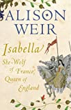 'ISABELLA: SHE-WOLF OF FRANCE, QUEEN OF ENGLAND' (0224063200) by ALISON WEIR