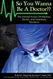 img - for So You Wanna Be A Doctor: The Untold Stories of Medical, Dental, and Veterinary Residents book / textbook / text book