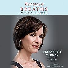 Between Breaths: A Memoir of Panic and Addiction Audiobook by Elizabeth Vargas Narrated by Elizabeth Vargas