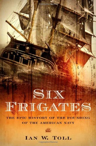 Six Frigates The Epic History of the Founding of the U.S. Navy 2006 publication. PDF