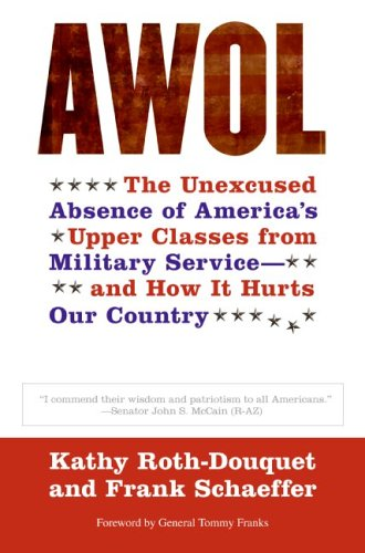 AWOL: The Unexcused Absence of America's Upper Classes from Military Service -- and How It Hurts Our Country, KATHY ROTH-DOUQUET, FRANK SCHAEFFER