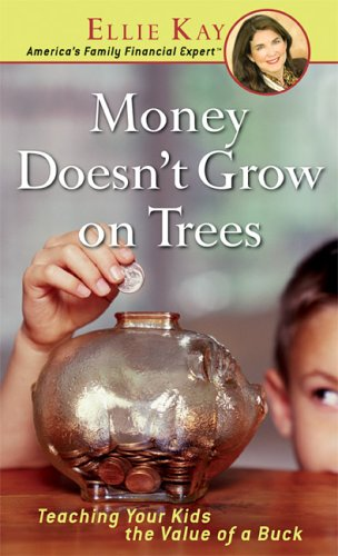Money Doesn't Grow On Trees: Teaching Your Kids The Value Of A Buck, Ellie Kay