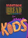 Electric Bread for Kids : A Bread Machine Activity Book